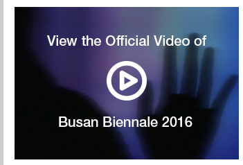 View the Official Video of Busan Biennale 2016