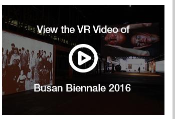 View the VR Video of Busan Biennale 2016